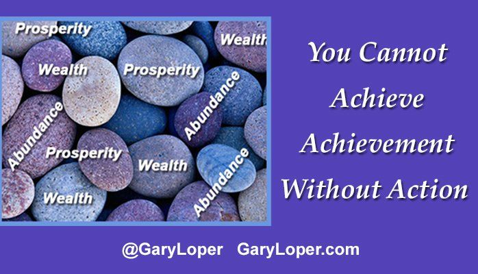 You Cannot Achieve Achievement Without Action