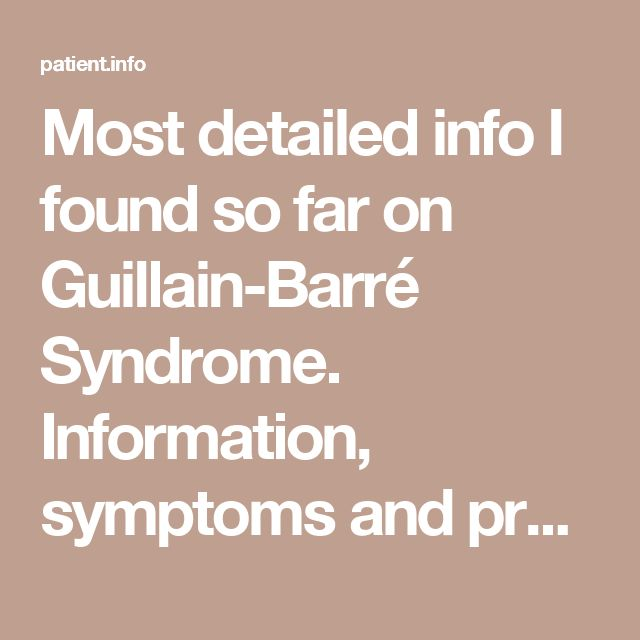 Most detailed info I found so far on Guillain-Barré Syndrome. Information, symptoms and prognosis | Patient
