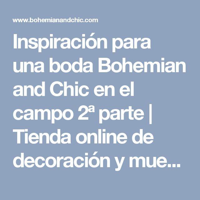 Inspiración para una boda Bohemian and Chic en el campo 2ª parte | Tienda online de decoración y muebles personalizados