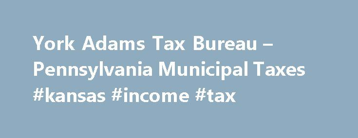 York Adams Tax Bureau – Pennsylvania Municipal Taxes #kansas #income #tax http://incom.remmont.com/york-adams-tax-bureau-pennsylvania-municipal-taxes-kansas-income-tax/  #pennsylvania income tax forms # File your Individual Quarterly Estimated Payments Online! Individuals may now make Quarterly Estimated Earned Income Tax Payments online at PALite.org. It is safe, secure and there is no convenience fee. Payments are made via ACH debit directly from your bank account. The system will also…