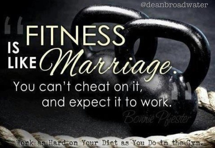 Metaphorically speaking, if you want to find success in a workout routine, and transform your body, your life, and YOU as a whole, you have to be MARRIED to your workouts! There will be days that try you to no end, and others that seem like a breeze, but you have to be DEDICATED, and give it every ounce of your being! :)