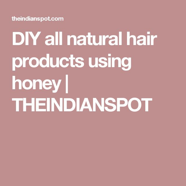 DIY all natural hair products using honey   THEINDIANSPOT
