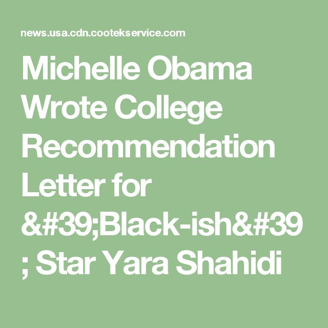 Michelle Obama Wrote College Recommendation Letter for \u0027Black-ish - college recommendation letters