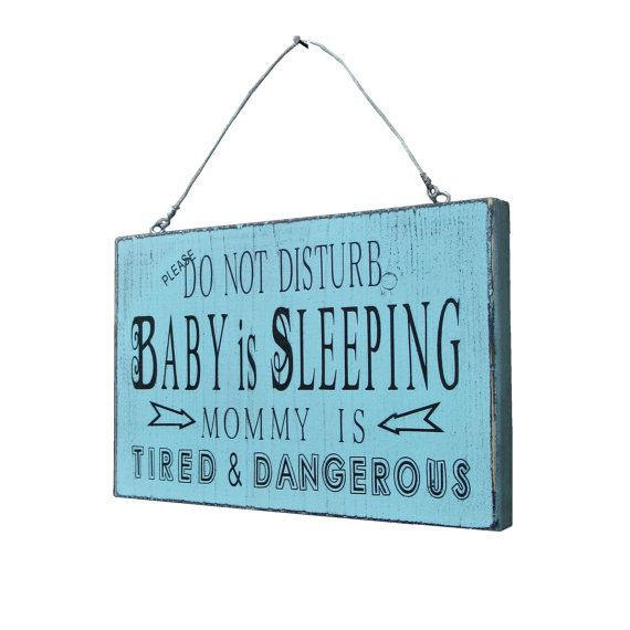 9x6 inch Please DO NOT DISTURB Baby is Sleeping MOMMY IS TIRED & DANGEROUS painted wood sign. Black text and distressed blue background. Want this