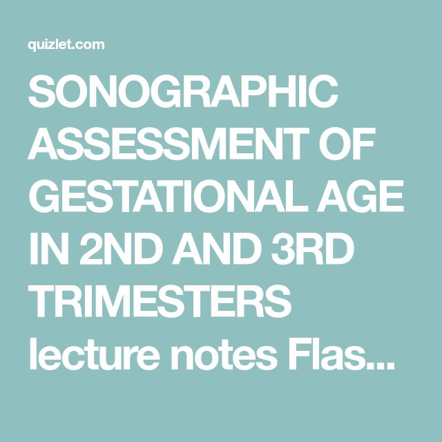 SONOGRAPHIC ASSESSMENT OF GESTATIONAL AGE IN 2ND AND 3RD TRIMESTERS lecture notes Flashcards | Quizlet