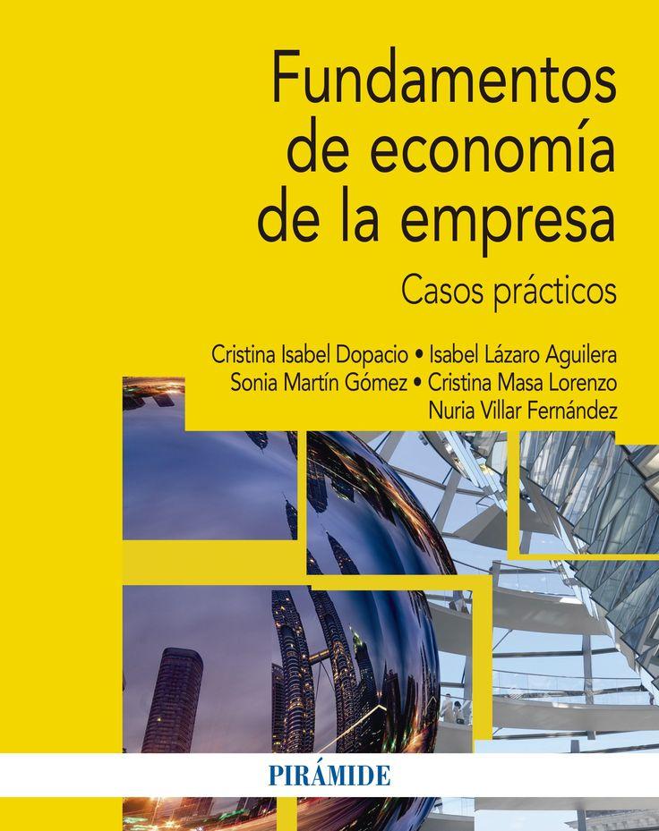 Fundamentos de economía de la empresa : casos prácticos / Cristina Isabel Dopacio... [et al.] (2014)