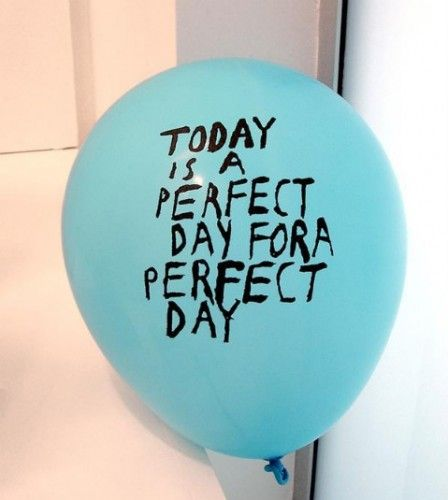 Perfect day: Everyday Quotes, Blue Balloon, Good Morning, Happy Birthday, Bomdia, Inspiration, 5Th Grade Blog, Well Said, Louis Hay