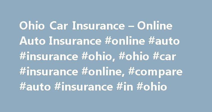 Ohio Car Insurance – Online Auto Insurance #online #auto #insurance #ohio, #ohio #car #insurance #online, #compare #auto #insurance #in #ohio http://indianapolis.remmont.com/ohio-car-insurance-online-auto-insurance-online-auto-insurance-ohio-ohio-car-insurance-online-compare-auto-insurance-in-ohio/  # Ohio Auto Insurance Online Comparing auto insurance quotes online is the best way to find a competitive rate from a reliable company. Even most states department of insurance suggest comparing…