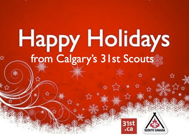 Happy Holidays from Scouts Canada girls and boys, teens and young adults 5 - 26, in Calgary since 1910. At Calgary's 31st, since 1952.