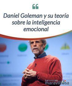 Daniel Goleman y su teoría sobre la inteligencia emocional La #inteligencia #emocional es, lo queramos o no, la #auténtica clave para nuestra calidad de vida, para ser felices, para conectar con quienes nos rodean... #Psicología