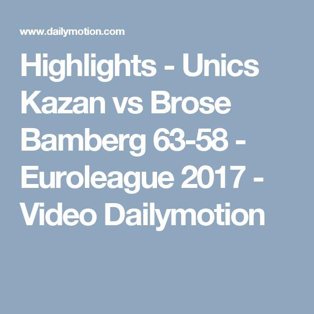 Highlights - Unics Kazan vs Brose Bamberg 63-58 - Euroleague 2017 - Video Dailymotion