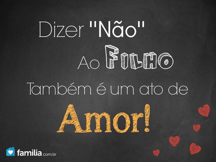 """Eu ♥ Minha Família & Meus Filhos Dizer """"Não"""" ao filho também é um ato de amor!Dizer """"Não"""" ao filho também é um ato de amor!"""