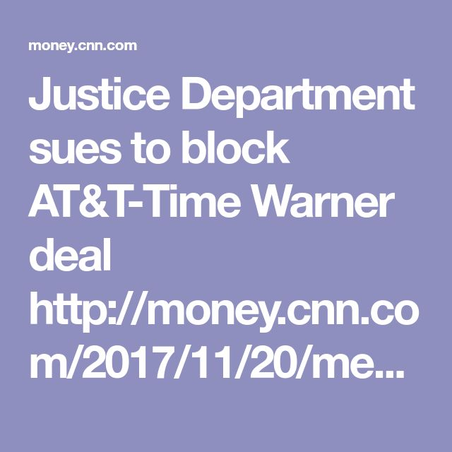 Justice Department sues to block AT&T-Time Warner deal  http://money.cnn.com/2017/11/20/media/att-time-warner-deal-lawsuit/index.html