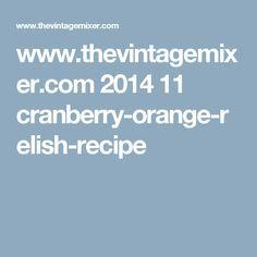 http://www.thevintagemixer.com 2014 11 cranberry-orange-relish-recipe