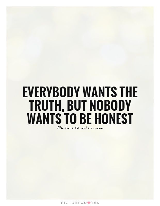 Everybody wants the truth, but nobody wants to be honest. Honesty quotes on PictureQuotes.com.