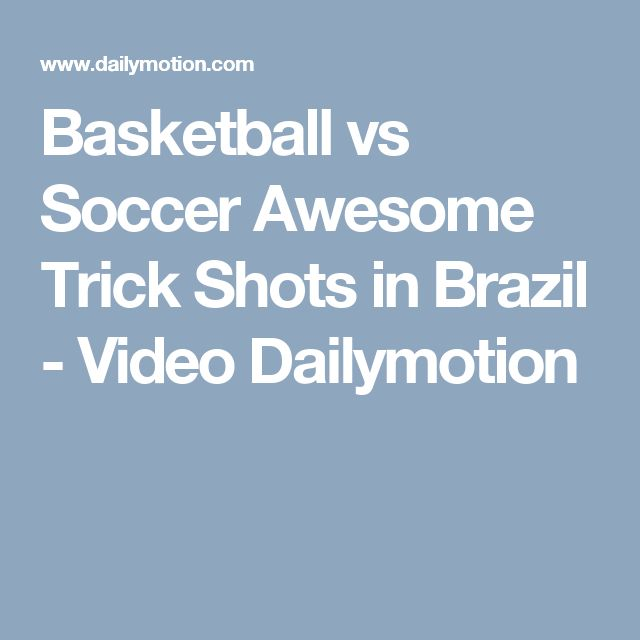 Basketball vs Soccer Awesome Trick Shots in Brazil - Video Dailymotion