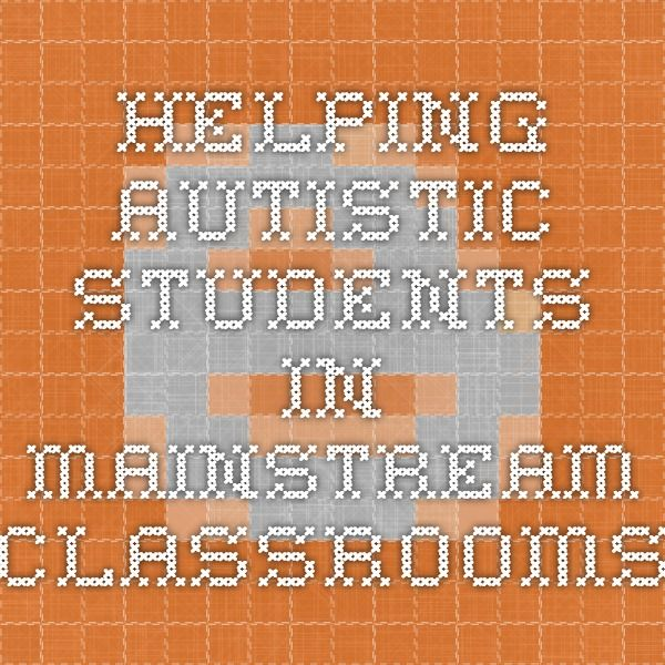 Helping Autistic Students in Mainstream Classrooms  Great tips for classroom organization