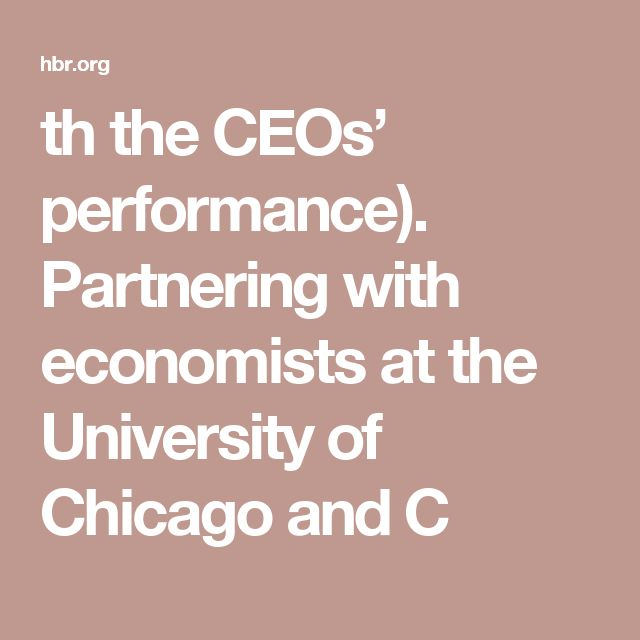 th the CEOs' performance). Partnering with economists at the University of Chicago and C