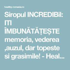 Siropul INCREDIBil: ITI ÎMBUNĂTĂȚEȘTE memoria, vederea ,auzul, dar topeste si grasimile! - Healthy Romania