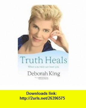Truth Heals Publisher Hay House Deborah King ,   ,  , ASIN: B004UPAACO , tutorials , pdf , ebook , torrent , downloads , rapidshare , filesonic , hotfile , megaupload , fileserve