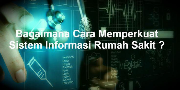 Bagaimana Cara Memperkuat Sistem Informasi Rumah Sakit ?
