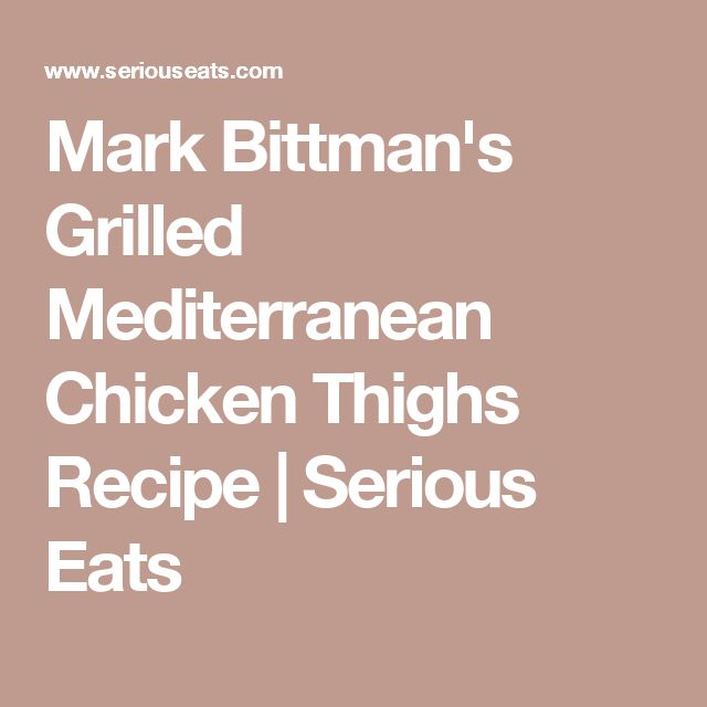 Mark Bittman's Grilled Mediterranean Chicken Thighs Recipe | Serious Eats