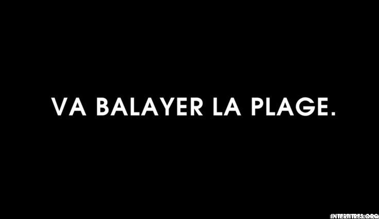 Va balayer la plage.
