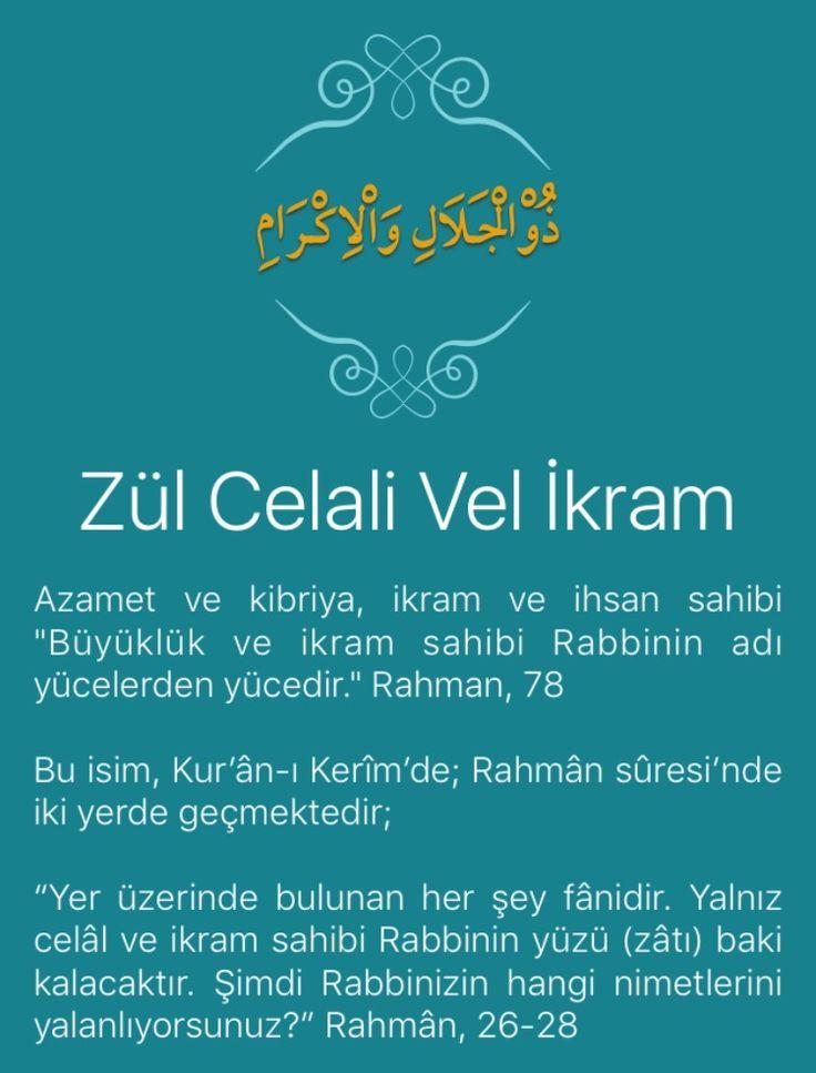 """Azamet ve kibriya, ikram ve ihsan sahibi """"Büyüklük ve ikram sahibi Rabbinin adı yücelerden yücedir."""" Rahman, 78   Bu isim, Kur'ân-ı Kerîm'de; Rahmân sûresi'nde iki yerde geçmektedir;   """"Yer üzerinde bulunan her şey fânidir. Yalnız celâl ve ikram sahibi Rabbinin yüzü (zâtı) baki kalacaktır. Şimdi Rabbinizin hangi nimetlerini yalanlıyorsunuz?"""" Rahmân, 26-28   Allah, kullarına bu dünyada ikramda bulunabileceği gibi onu, ahirete de erteleyebilir. O, nimetini hak edene de etmeyene"""