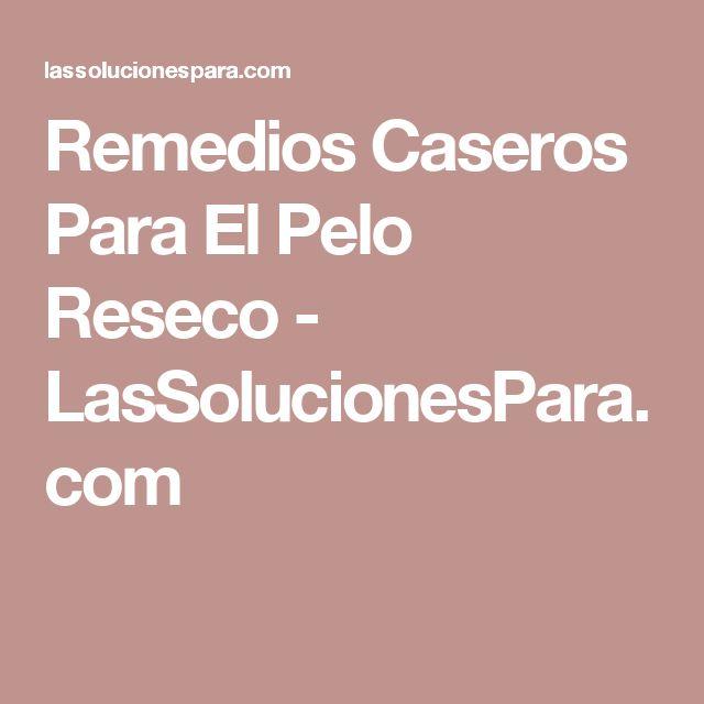 Remedios Caseros Para El Pelo Reseco - LasSolucionesPara.com