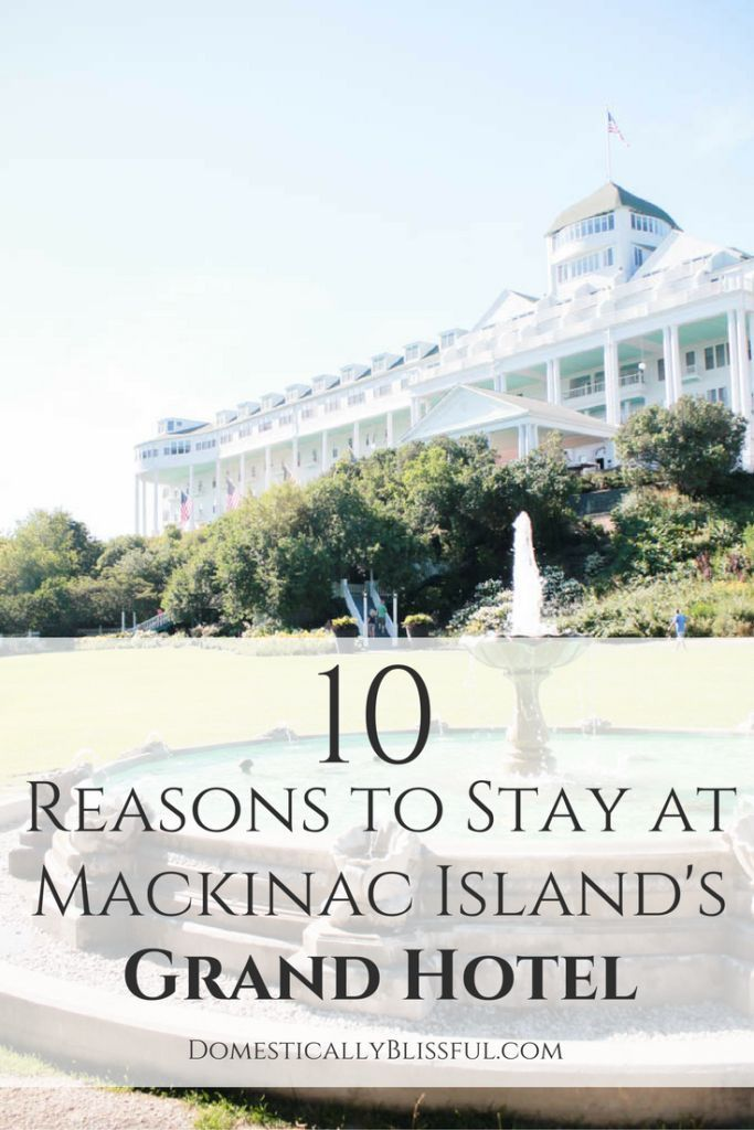 10 Reasons To Stay At Mackinac Island S Grand Hotel Grand Hotel Mackinac Island Mackinac Island Vacation Locations