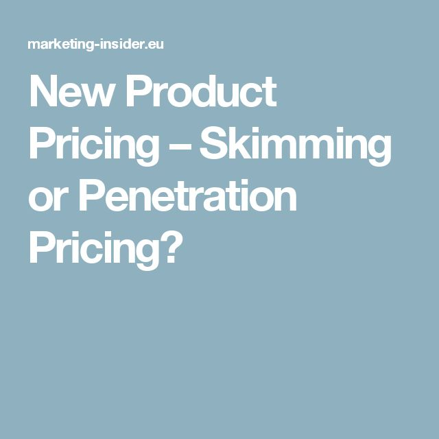 New Product Pricing – Skimming or Penetration Pricing?