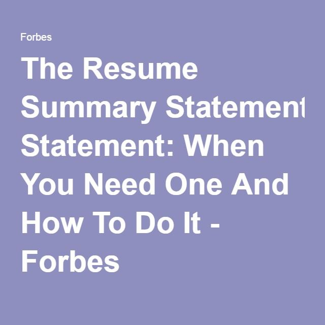The Resume Summary Statement: When You Need One And How To Do It - Forbes