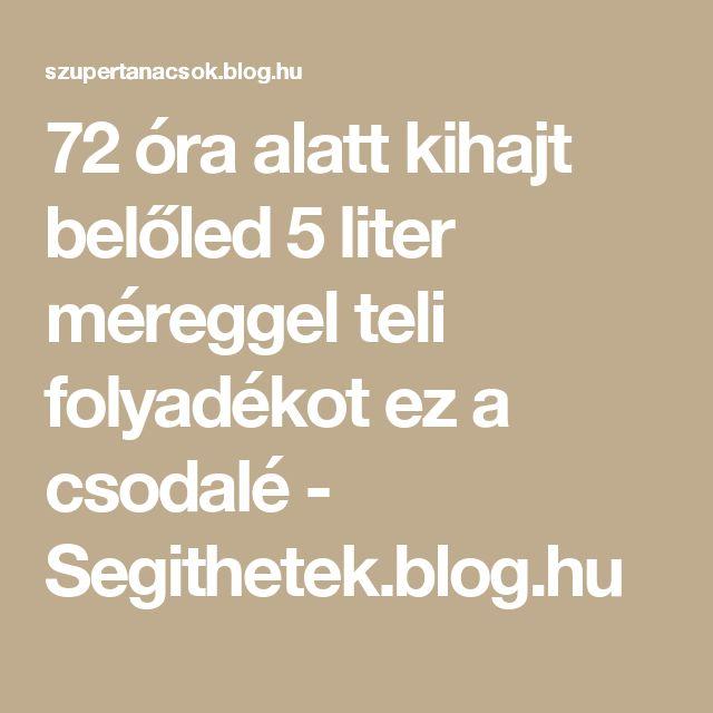 72 óra alatt kihajt belőled 5 liter méreggel teli folyadékot ez a csodalé - Segithetek.blog.hu