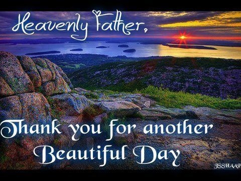 Thank you Father for another Beautiful Day | ChristianBeliefs | Pinterest | Beautiful, Beautiful ...