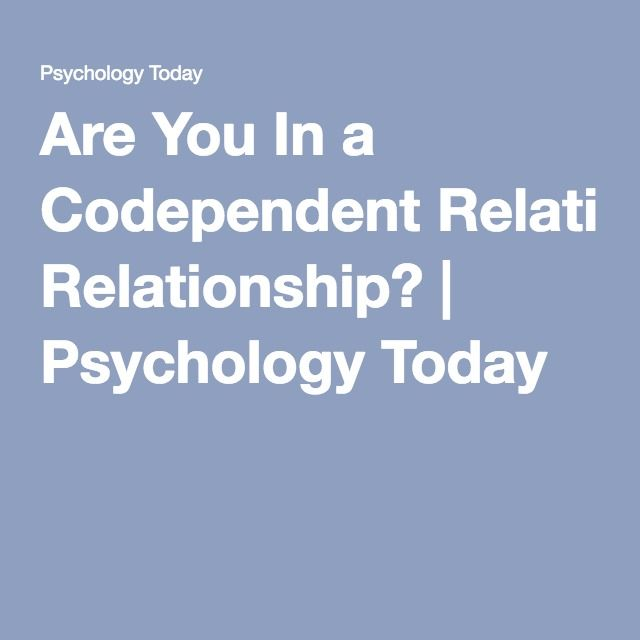 Are You In a Codependent Relationship? | Psychology Today
