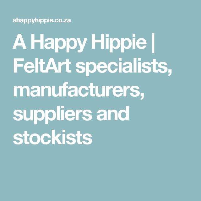 A Happy Hippie | FeltArt specialists, manufacturers, suppliers and stockists