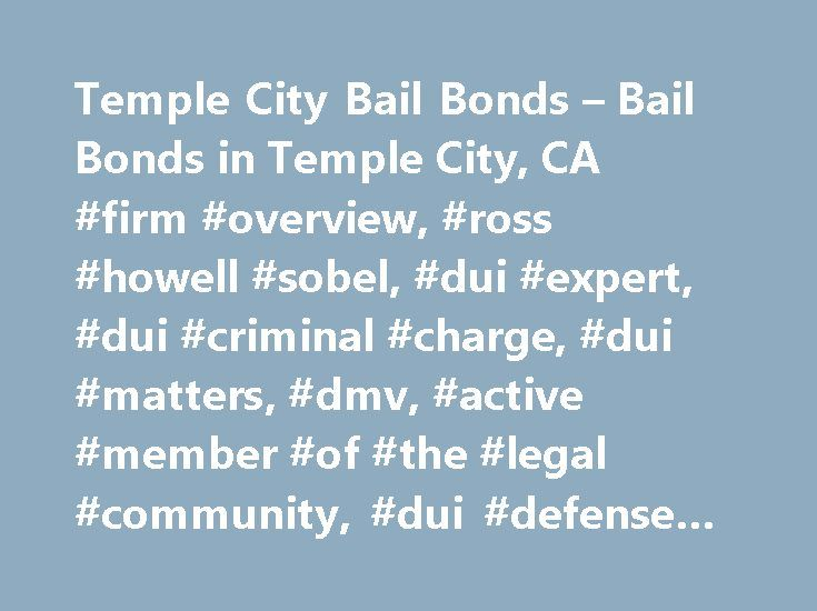 Temple City Bail Bonds – Bail Bonds in Temple City, CA #firm #overview, #ross #howell #sobel, #dui #expert, #dui #criminal #charge, #dui #matters, #dmv, #active #member #of #the #legal #community, #dui #defense #lawyer http://corpus-christi.remmont.com/temple-city-bail-bonds-bail-bonds-in-temple-city-ca-firm-overview-ross-howell-sobel-dui-expert-dui-criminal-charge-dui-matters-dmv-active-member-of-the-legal-community-du/  # Temple City Bail Bonds The City of Temple City if located in the San…