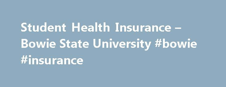 Student Health Insurance – Bowie State University #bowie #insurance http://cameroon.nef2.com/student-health-insurance-bowie-state-university-bowie-insurance/  # Student Health Insurance Bowie State University encourages all students to maintain health insurance coverage. Students who are not covered under their parents health insurance must sign up for individual coverage under the Affordable Care Act. Students are encouraged to register for health insurance through the Maryland Health…
