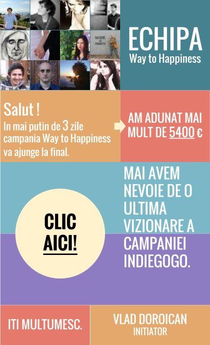 Dragi prieteni, mai sunt doar 3 zile din desfășurarea campaniei : http://igg.me/at/way-to-happiness/x/803523  !   Ne menținem poziția printre cele mai populare campanii din categoria educație din mii de alte proiecte din toată lumea!