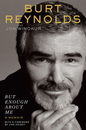 BUT ENOUGH ABOUT ME by Burt Reynolds -- Scandalous, sentimental, frank, and sincere—the ultimate inside account of a television and film icon.