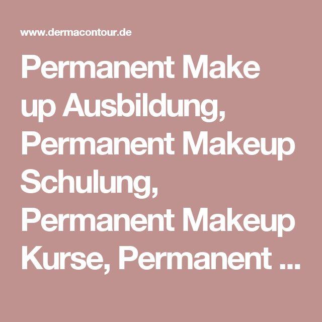 Permanent Make up Ausbildung, Permanent Makeup Schulung, Permanent Makeup Kurse, Permanent Makeupschule, Permanent Makeup für Anfänger, Seminar Permanent Makeup, Permanent Makeup Entfernung, Makeupschule, Kosmetikschule, Weiterbildung : Derma Contour