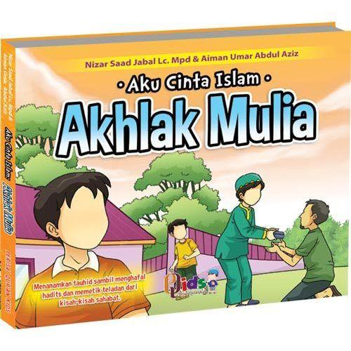Aku Cinta Islam : Akhlak Mulia, Mempelajari tauhid dan akhlak sambil menghafal hadits-hadits Rasulullah serta memetik teladan dari kisah para sahabat