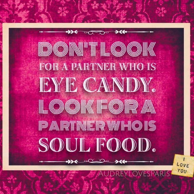 Don T Be Eye Candy Be Soul Food Quote Meaning: Don't Look For A Partner Who Is Eye Candy. Look For A