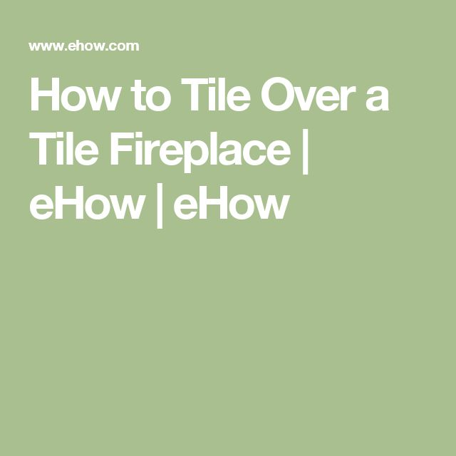 How to Tile Over a Tile Fireplace | eHow | eHow