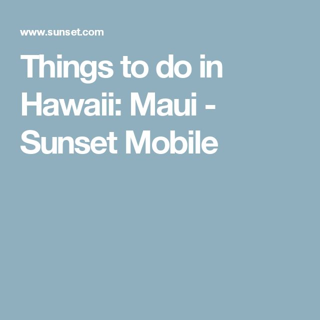 Things to do in Hawaii: Maui - Sunset Mobile