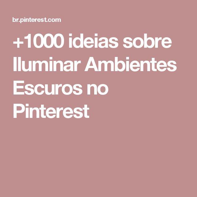 +1000 ideias sobre Iluminar Ambientes Escuros no Pinterest
