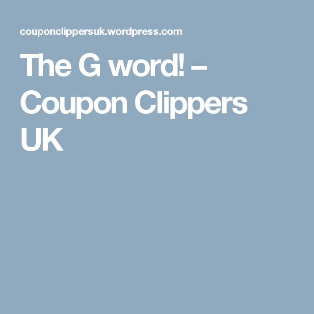 The G word! – Coupon Clippers UK