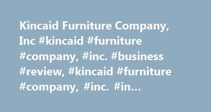 Kincaid Furniture Company, Inc #kincaid #furniture #company, #inc.  #business #review, #kincaid #furniture #company, #inc. #in #hudson, #nc  Http://fu2026