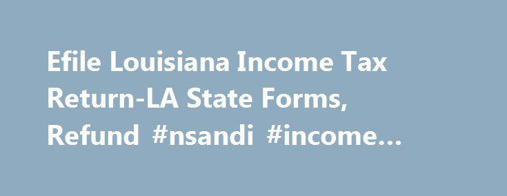 Efile Louisiana Income Tax Return-LA State Forms, Refund #nsandi #income #bonds http://incom.nef2.com/2017/05/15/efile-louisiana-income-tax-return-la-state-forms-refund-nsandi-income-bonds/  #income tax return efiling # Louisiana Income Taxes and LA State Tax Forms Prepare and efile Your Louisiana Tax Return The efile.com tax software makes it easy for you to efile your state tax return and use the correct state tax forms. Prepare and efile your Louisiana state tax return (resident…