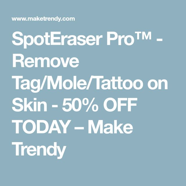 SpotEraser Pro™ - Remove Tag/Mole/Tattoo on Skin - 50% OFF TODAY – Make Trendy